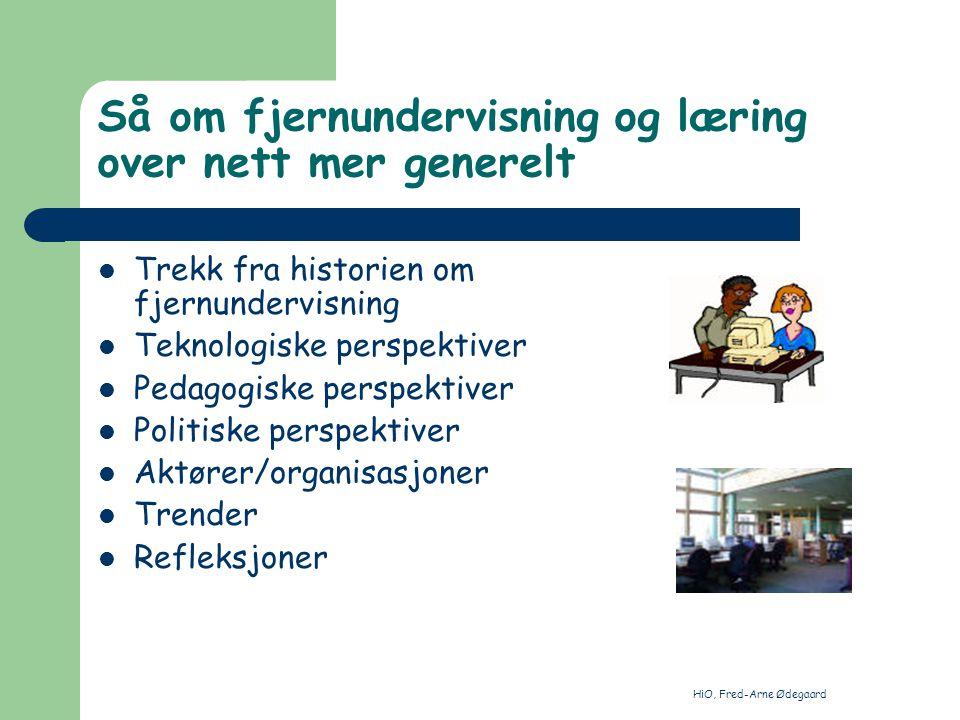 HiO, Fred-Arne Ødegaard Så om fjernundervisning og læring over nett mer generelt Trekk fra historien om fjernundervisning Teknologiske perspektiver Pe