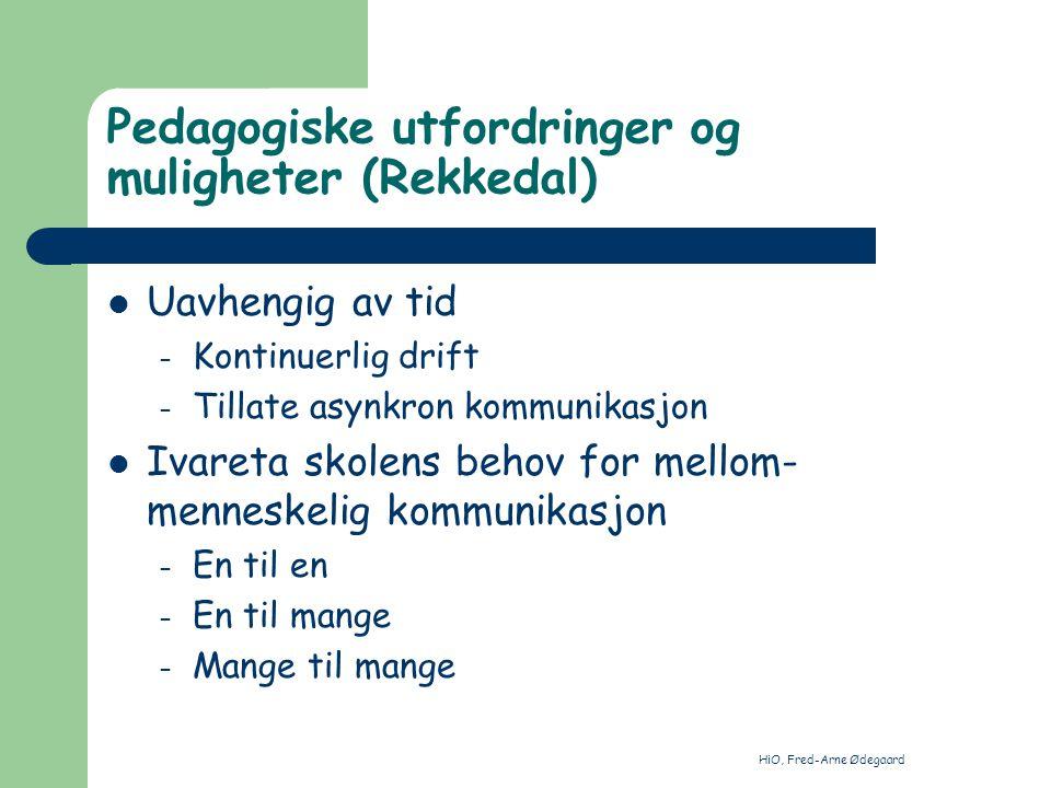 HiO, Fred-Arne Ødegaard Pedagogiske utfordringer og muligheter (Rekkedal) Uavhengig av tid – Kontinuerlig drift – Tillate asynkron kommunikasjon Ivare