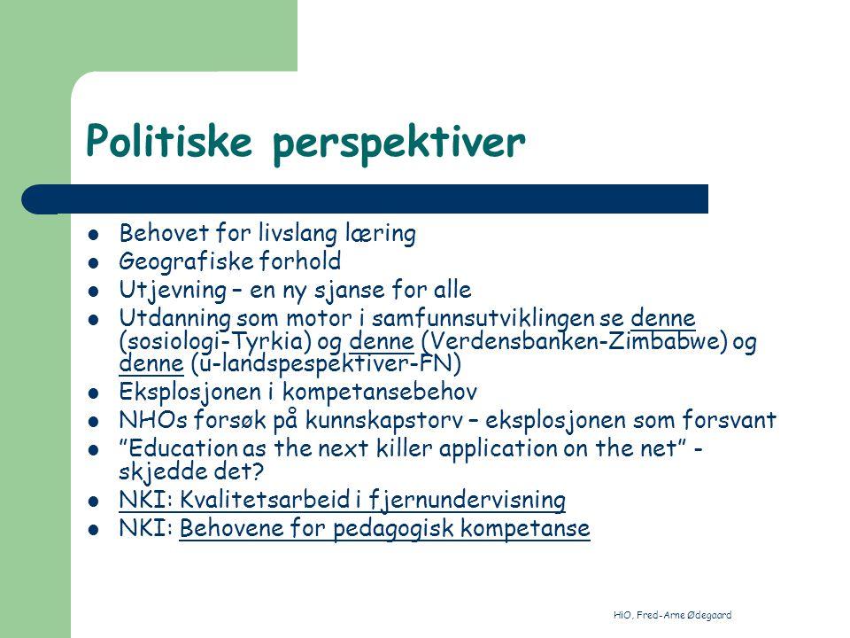 HiO, Fred-Arne Ødegaard Politiske perspektiver Behovet for livslang læring Geografiske forhold Utjevning – en ny sjanse for alle Utdanning som motor i