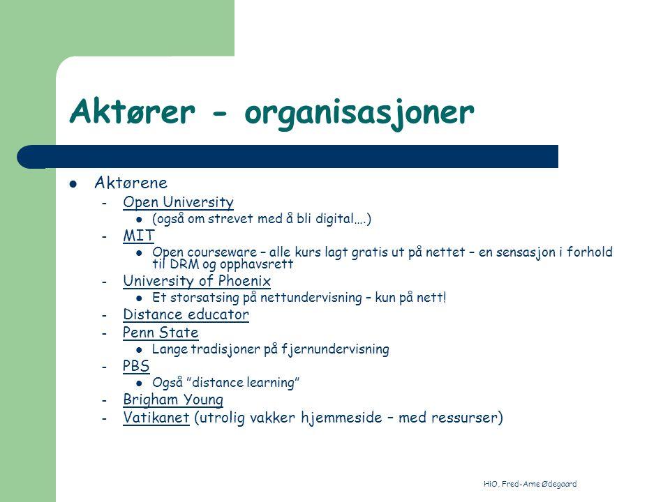 HiO, Fred-Arne Ødegaard Aktører - organisasjoner Aktørene – Open University Open University (også om strevet med å bli digital….) – MIT MIT Open cours