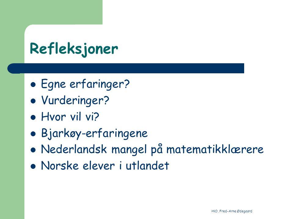 HiO, Fred-Arne Ødegaard Refleksjoner Egne erfaringer? Vurderinger? Hvor vil vi? Bjarkøy-erfaringene Nederlandsk mangel på matematikklærere Norske elev