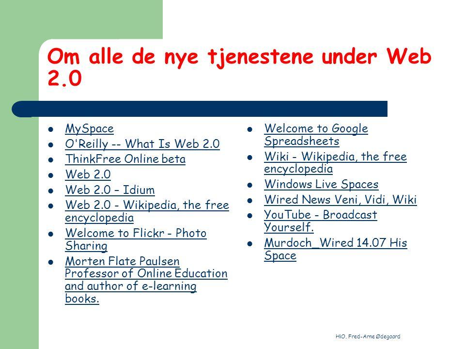 HiO, Fred-Arne Ødegaard Oppgaven nå Gå igjennom referansene Dann deg et bilde av hva Web 2.0 er Skaff en oversikt over eksempler Lag et notat om Web 2.0 Vurder: Er dette det nye samarbeidet over nett?