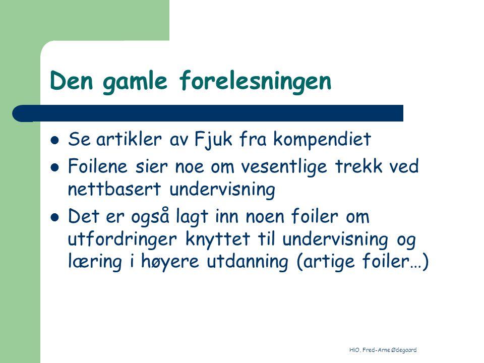 HiO, Fred-Arne Ødegaard Den gamle forelesningen Se artikler av Fjuk fra kompendiet Foilene sier noe om vesentlige trekk ved nettbasert undervisning De