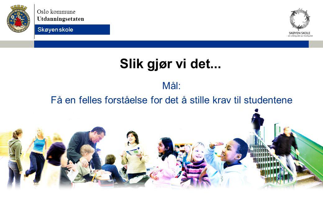 Oslo kommune Utdanningsetaten Skolens navn settes inn her Slik gjør vi det...