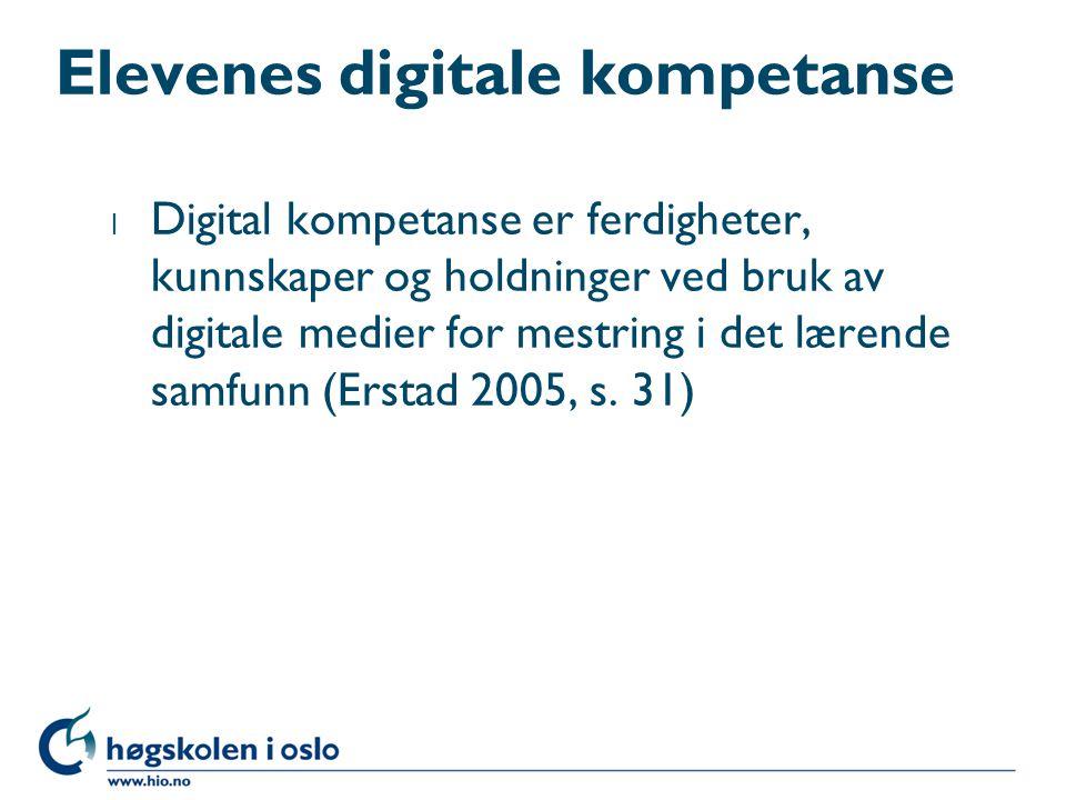 Elevenes digitale kompetanse l Digital kompetanse er ferdigheter, kunnskaper og holdninger ved bruk av digitale medier for mestring i det lærende samfunn (Erstad 2005, s.