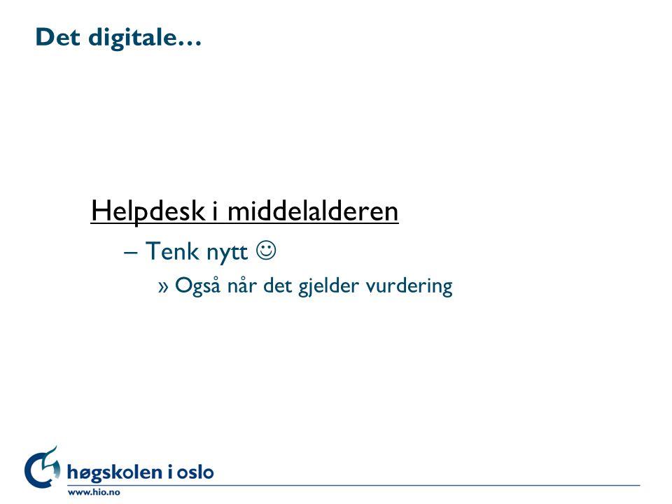 Det digitale… Helpdesk i middelalderen –Tenk nytt »Også når det gjelder vurdering