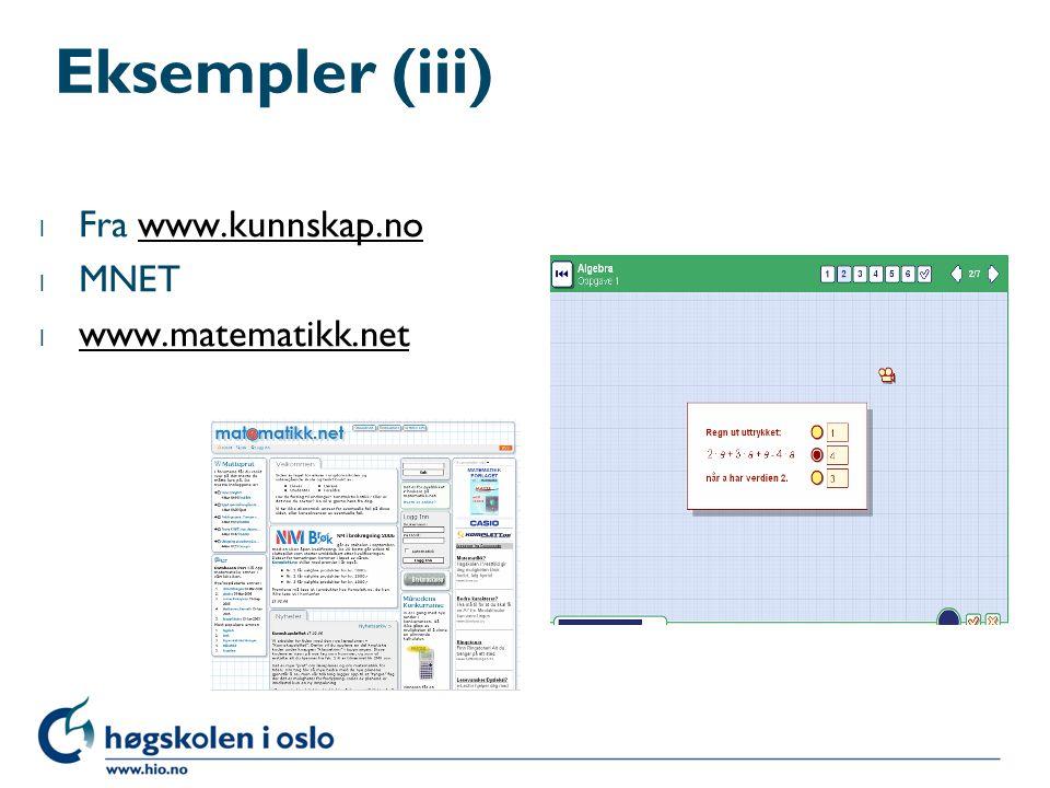 Eksempler (iii) l Fra www.kunnskap.nowww.kunnskap.no l MNET l www.matematikk.net www.matematikk.net