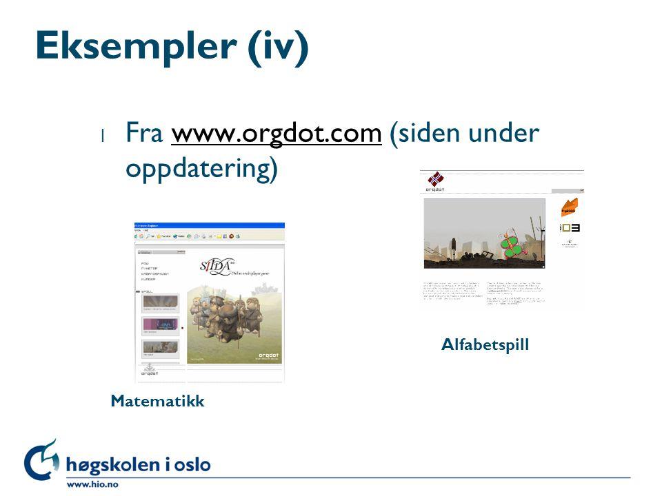 Eksempler (iv) l Fra www.orgdot.com (siden under oppdatering)www.orgdot.com Alfabetspill Matematikk