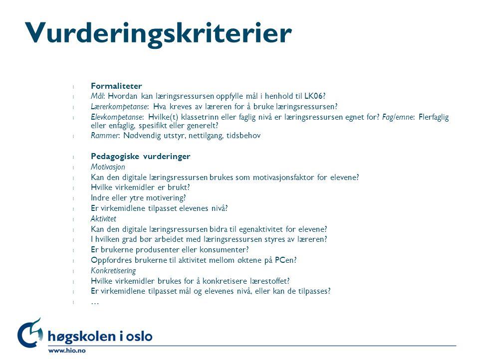 Vurderingskriterier l Formaliteter l Mål: Hvordan kan læringsressursen oppfylle mål i henhold til LK06.