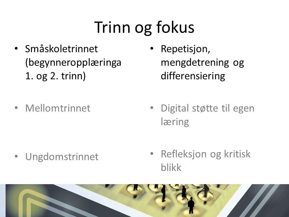 Trinn og fokus Småskoletrinnet (begynneropplæringa 1. og 2. trinn) Mellomtrinnet Ungdomstrinnet Repetisjon, mengdetrening og differensiering Digital s