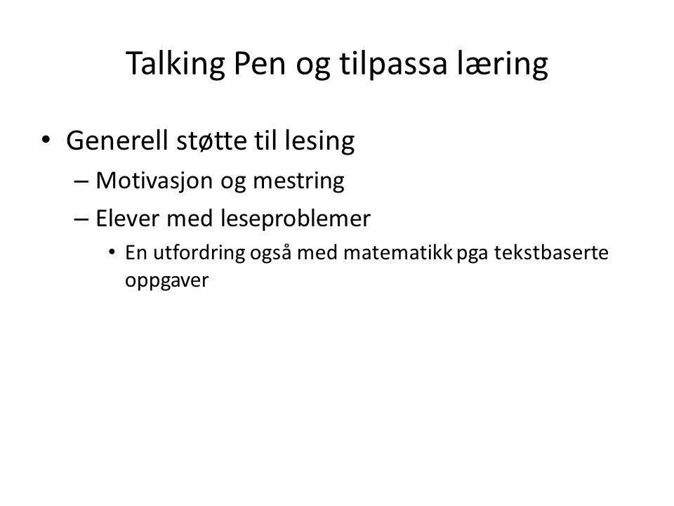 Talking Pen og tilpassa læring Generell støtte til lesing – Motivasjon og mestring – Elever med leseproblemer En utfordring også med matematikk pga te
