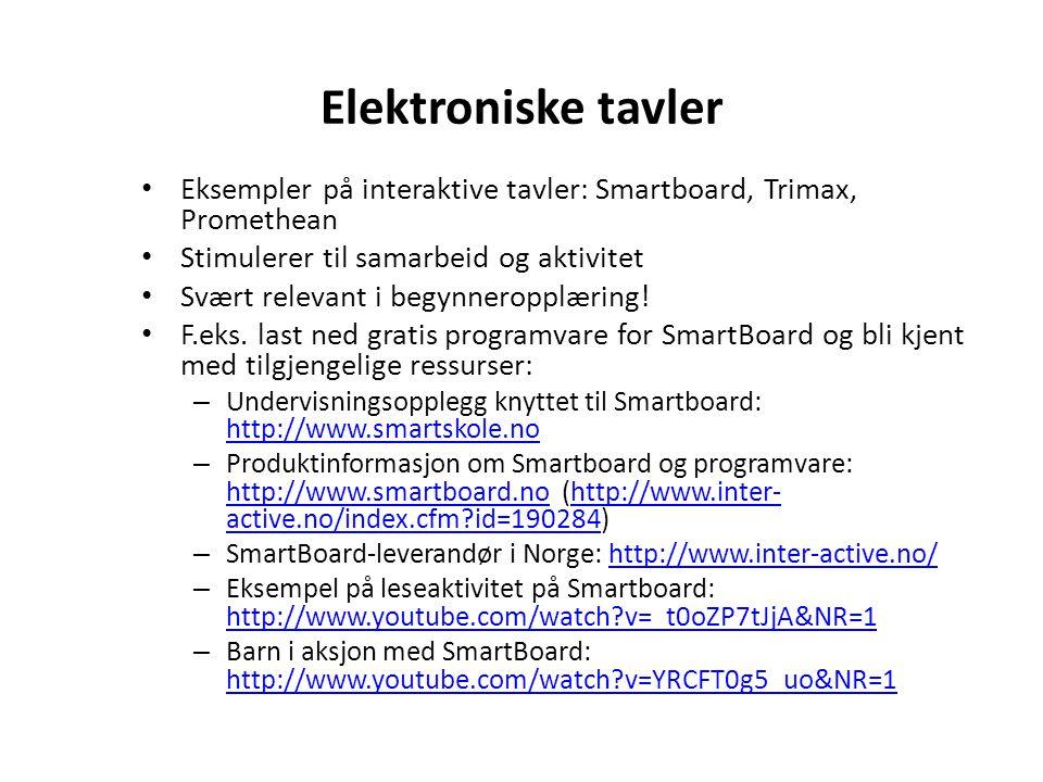Elektroniske tavler Eksempler på interaktive tavler: Smartboard, Trimax, Promethean Stimulerer til samarbeid og aktivitet Svært relevant i begynneropp