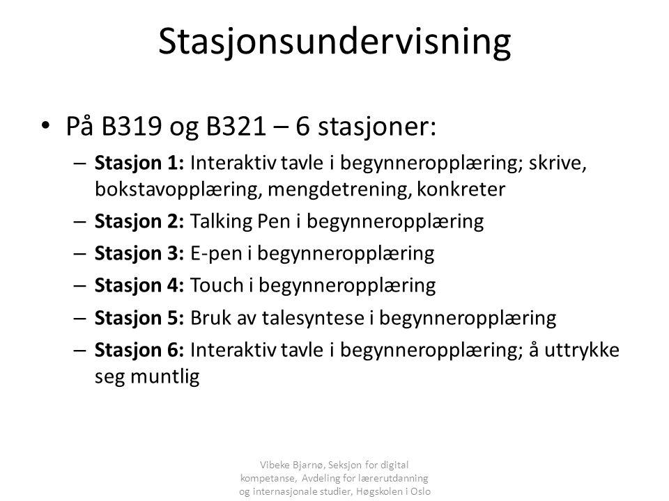 Stasjonsundervisning På B319 og B321 – 6 stasjoner: – Stasjon 1: Interaktiv tavle i begynneropplæring; skrive, bokstavopplæring, mengdetrening, konkre
