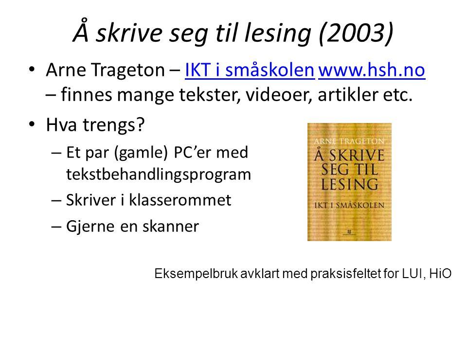 Å skrive seg til lesing (2003) Arne Trageton – IKT i småskolen www.hsh.no – finnes mange tekster, videoer, artikler etc.IKT i småskolenwww.hsh.no Hva