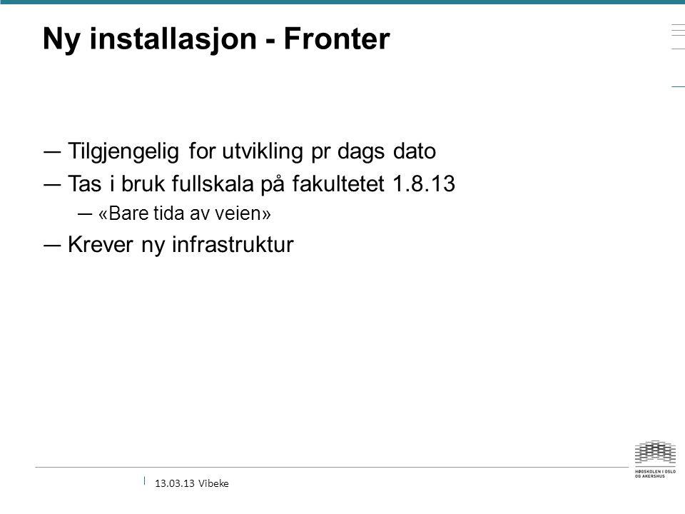 Ny installasjon - Fronter — Tilgjengelig for utvikling pr dags dato — Tas i bruk fullskala på fakultetet 1.8.13 — «Bare tida av veien» — Krever ny inf