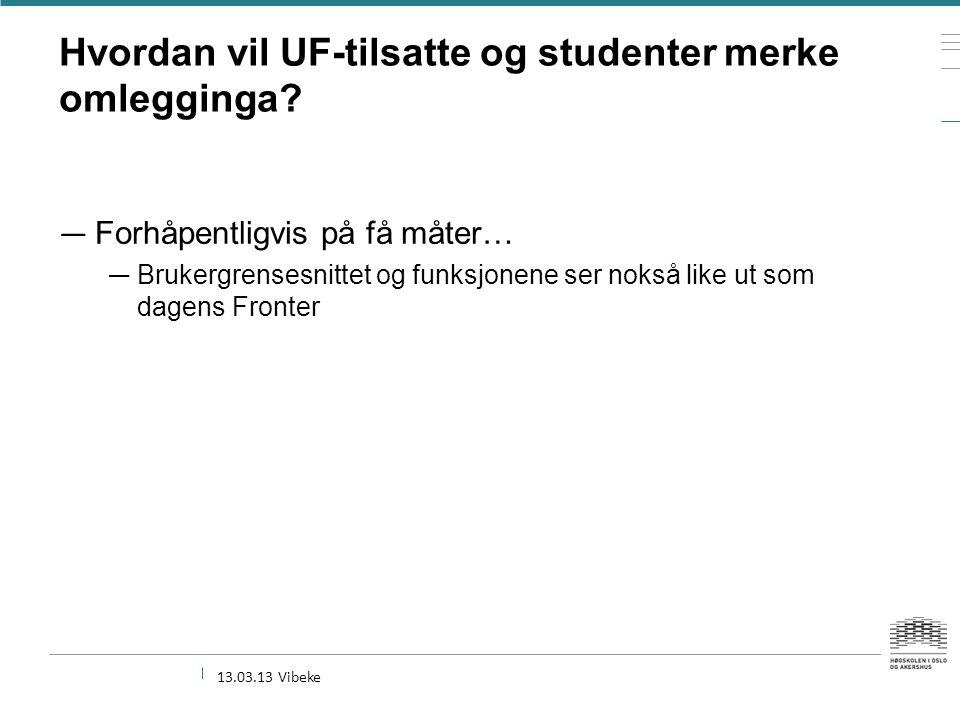 Hvordan vil UF-tilsatte og studenter merke omlegginga.