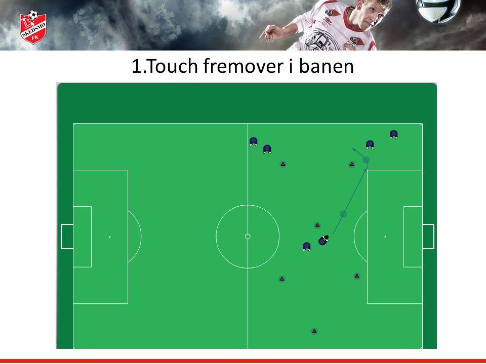 1.Touch fremover i banen