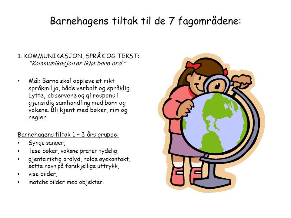 Barnehagens tiltak til de 7 fagområdene: 1. KOMMUNIKASJON, SPRÅK OG TEKST: