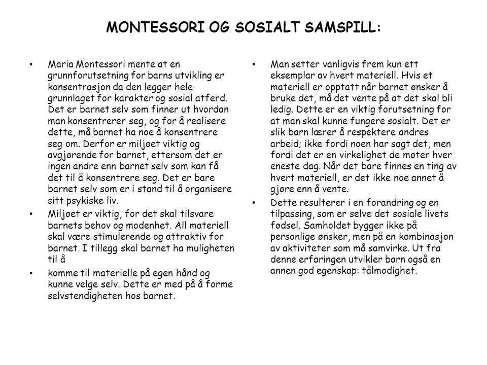 MONTESSORI OG SOSIALT SAMSPILL: Maria Montessori mente at en grunnforutsetning for barns utvikling er konsentrasjon da den legger hele grunnlaget for