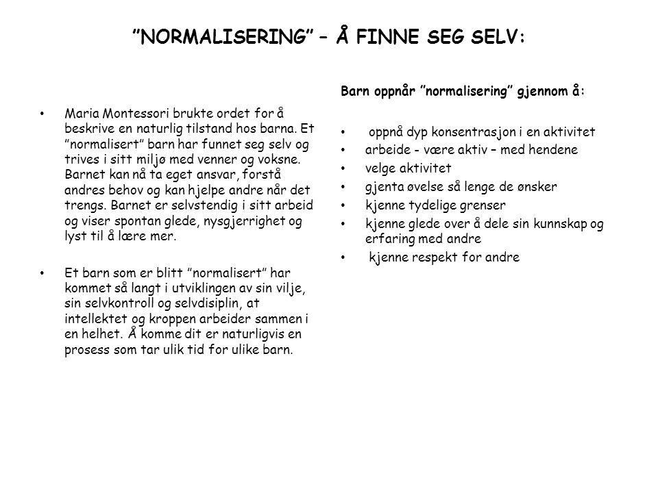 """""""NORMALISERING"""" – Å FINNE SEG SELV: Maria Montessori brukte ordet for å beskrive en naturlig tilstand hos barna. Et """"normalisert"""" barn har funnet seg"""