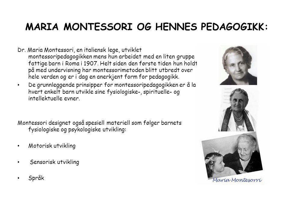 MARIA MONTESSORI OG HENNES PEDAGOGIKK: Dr. Maria Montessori, en italiensk lege, utviklet montessoripedagogikken mens hun arbeidet med en liten gruppe