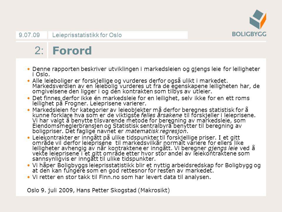 Leieprisstatistikk for Oslo9.07.09 3: Innhold Forordside 2 Pris- og tilbudsutviklingenside 4-13 Vedleggside 14-16 Tabeller