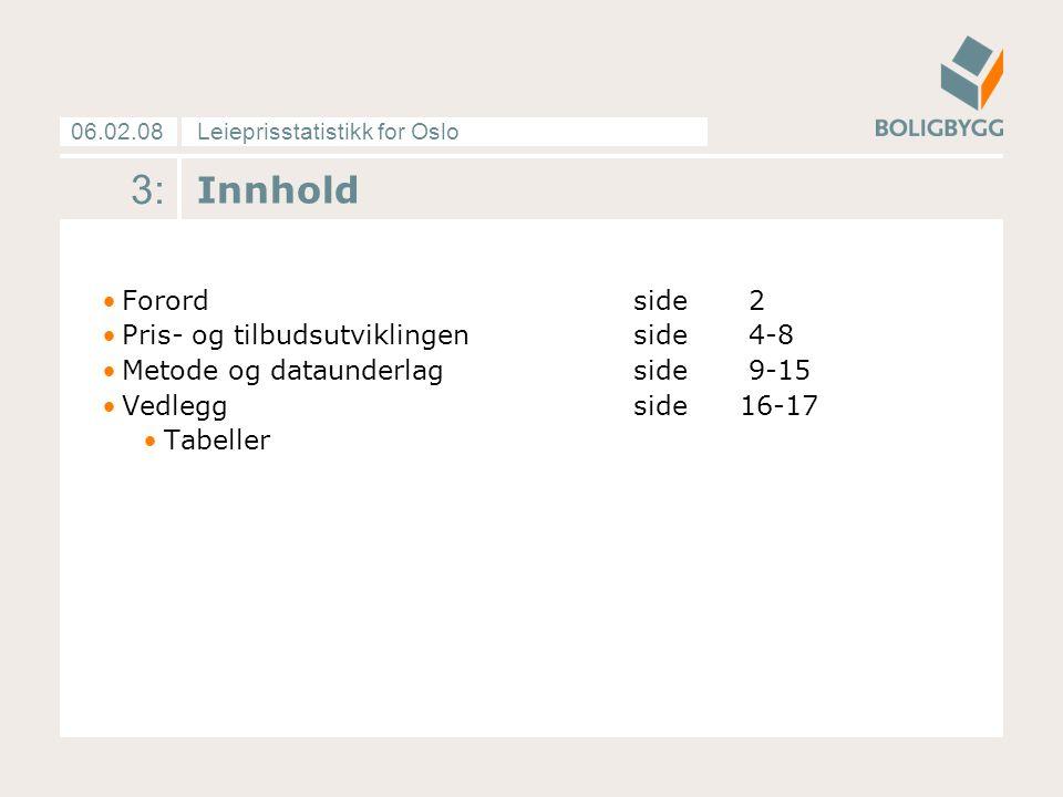 Leieprisstatistikk for Oslo06.02.08 4: Leieprisen vokste med 16 prosent Leieprisene har passert toppen fra 2002 med god margin.