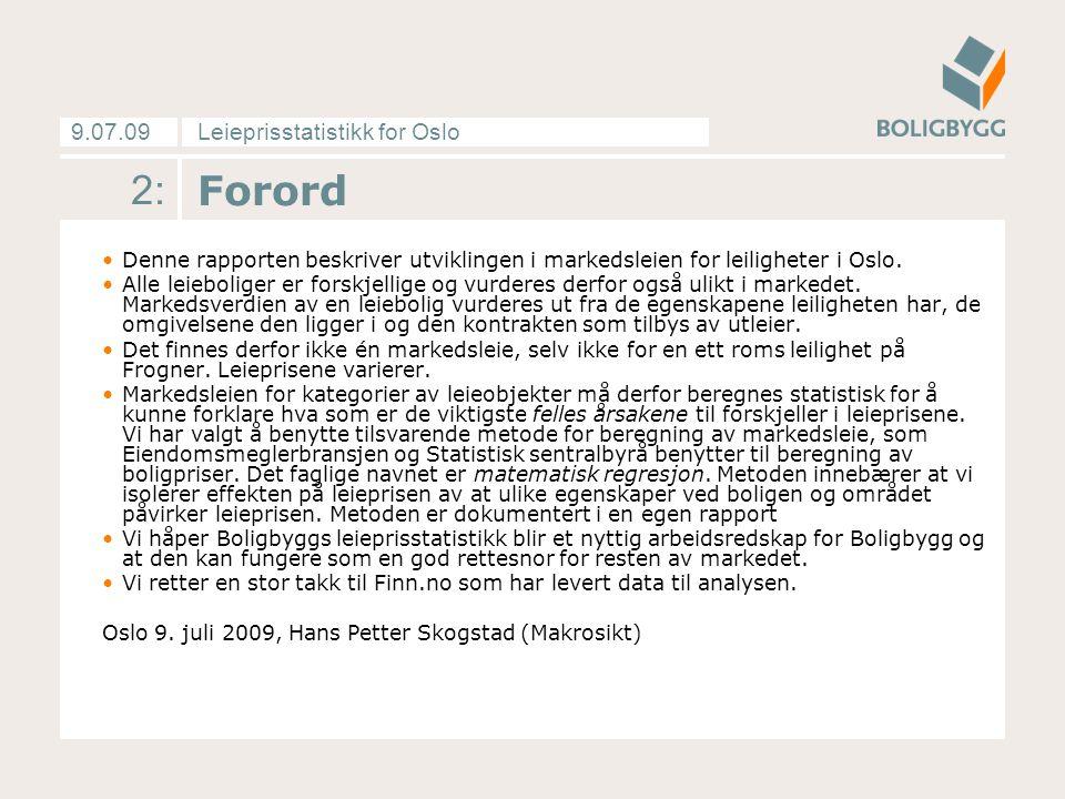 Leieprisstatistikk for Oslo9.07.09 2: Forord Denne rapporten beskriver utviklingen i markedsleien for leiligheter i Oslo.