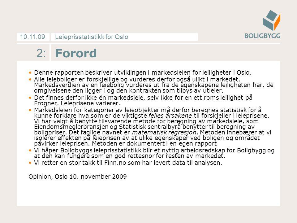 Leieprisstatistikk for Oslo10.11.09 2: Forord Denne rapporten beskriver utviklingen i markedsleien for leiligheter i Oslo. Alle leieboliger er forskje