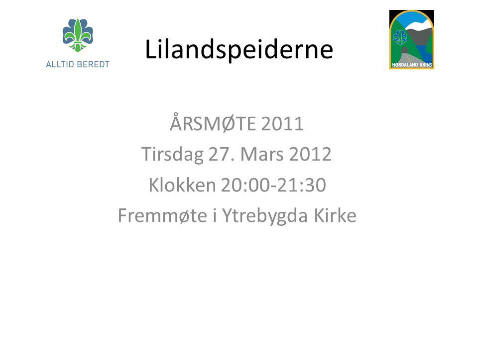 Lilandspeiderne ÅRSMØTE 2011 Tirsdag 27. Mars 2012 Klokken 20:00-21:30 Fremmøte i Ytrebygda Kirke