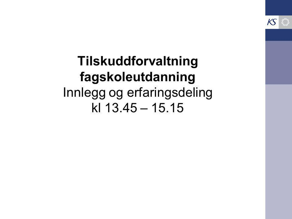 Tilskuddforvaltning fagskoleutdanning Innlegg og erfaringsdeling kl 13.45 – 15.15
