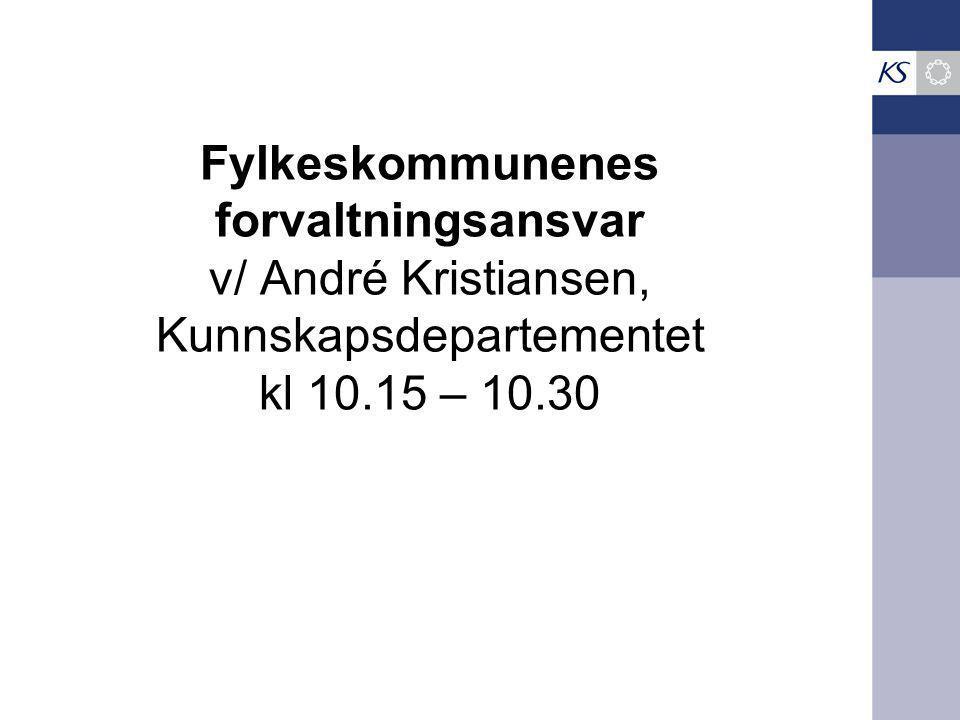 Fylkeskommunenes forvaltningsansvar v/ André Kristiansen, Kunnskapsdepartementet kl 10.15 – 10.30