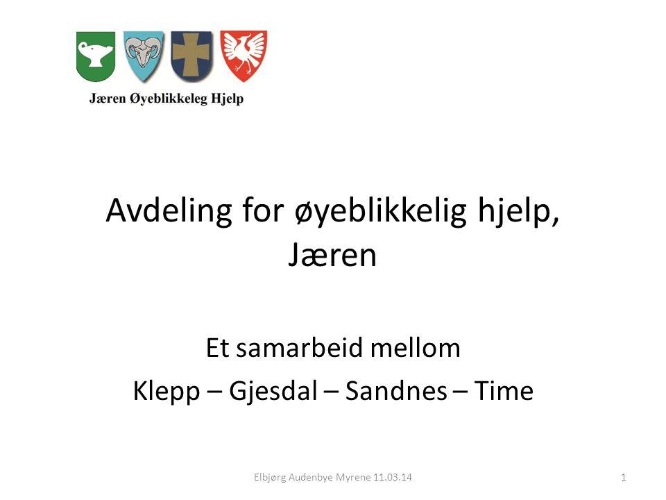 Avdeling for øyeblikkelig hjelp, Jæren Et samarbeid mellom Klepp – Gjesdal – Sandnes – Time Elbjørg Audenbye Myrene 11.03.141