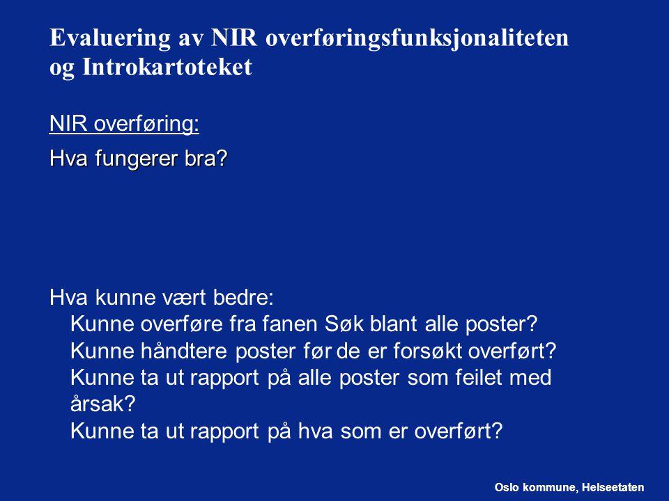 Oslo kommune, Helseetaten Evaluering av NIR overføringsfunksjonaliteten og Introkartoteket NIR overføring: Hva fungerer bra.