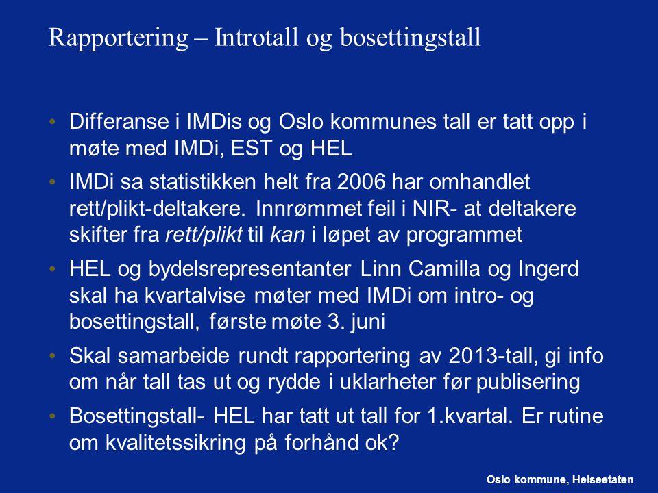 Oslo kommune, Helseetaten Rapportering – Introtall og bosettingstall Differanse i IMDis og Oslo kommunes tall er tatt opp i møte med IMDi, EST og HEL IMDi sa statistikken helt fra 2006 har omhandlet rett/plikt-deltakere.