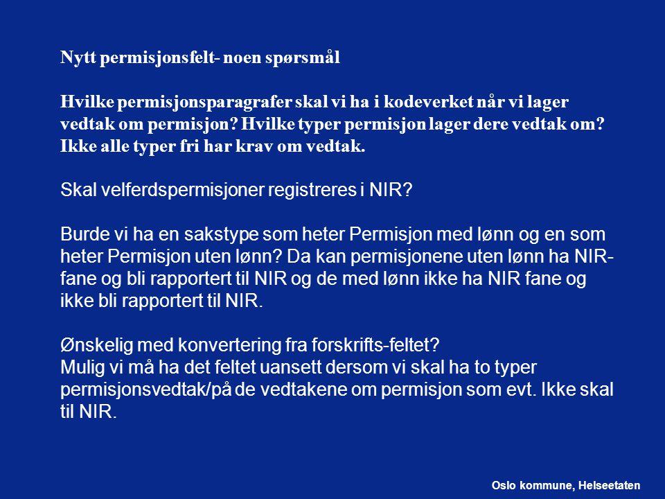 Oslo kommune, Helseetaten Nytt permisjonsfelt- noen spørsmål Hvilke permisjonsparagrafer skal vi ha i kodeverket når vi lager vedtak om permisjon.