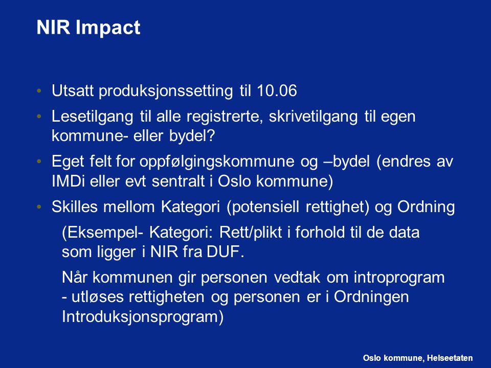 Oslo kommune, Helseetaten NIR Impact Utsatt produksjonssetting til 10.06 Lesetilgang til alle registrerte, skrivetilgang til egen kommune- eller bydel