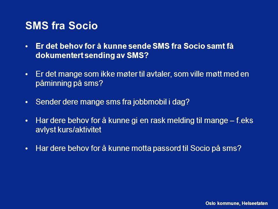 Oslo kommune, Helseetaten SMS fra Socio Er det behov for å kunne sende SMS fra Socio samt få dokumentert sending av SMS? Er det mange som ikke møter t