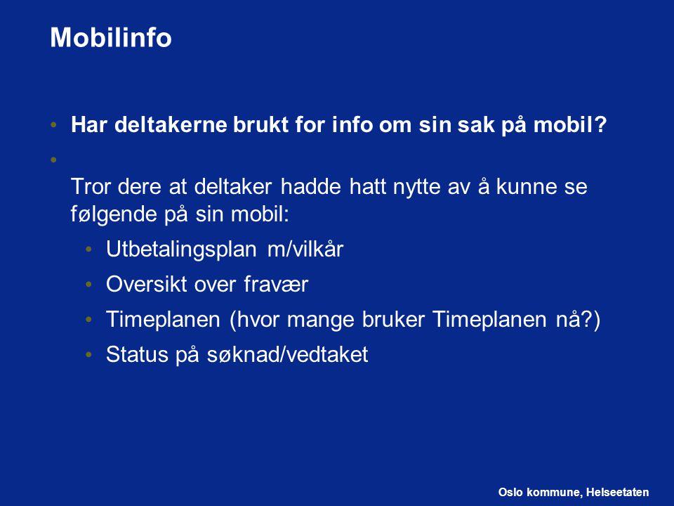 Oslo kommune, Helseetaten Mobilinfo Har deltakerne brukt for info om sin sak på mobil? Tror dere at deltaker hadde hatt nytte av å kunne se følgende p