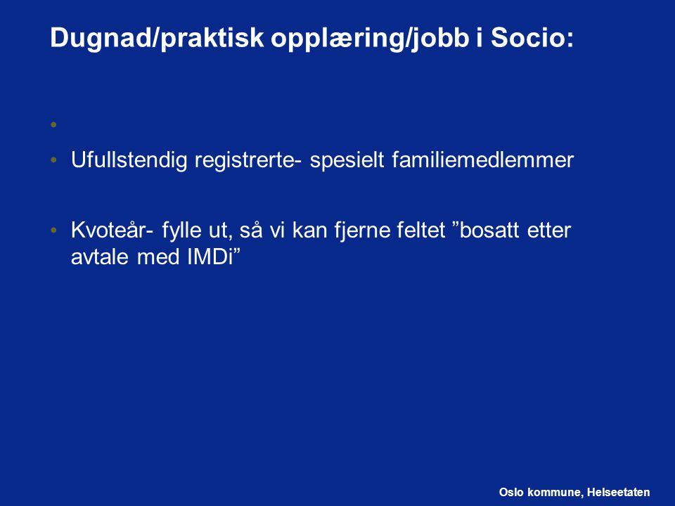 Oslo kommune, Helseetaten Dugnad/praktisk opplæring/jobb i Socio: Ufullstendig registrerte- spesielt familiemedlemmer Kvoteår- fylle ut, så vi kan fje