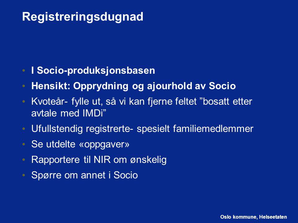 Oslo kommune, Helseetaten Registreringsdugnad I Socio-produksjonsbasen Hensikt: Opprydning og ajourhold av Socio Kvoteår- fylle ut, så vi kan fjerne f