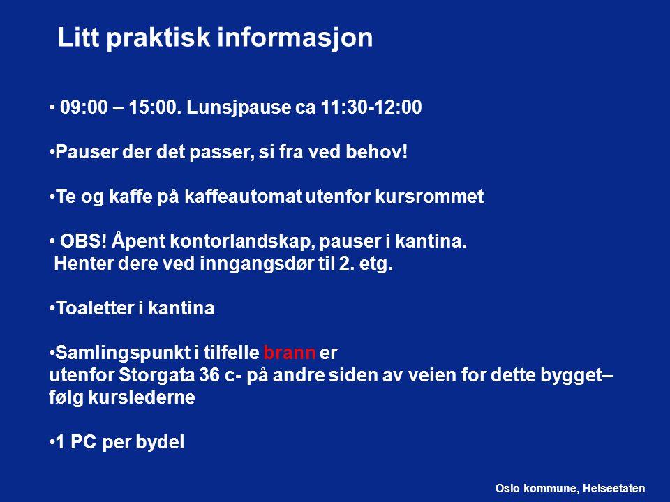 Oslo kommune, Helseetaten Litt praktisk informasjon 09:00 – 15:00. Lunsjpause ca 11:30-12:00 Pauser der det passer, si fra ved behov! Te og kaffe på k