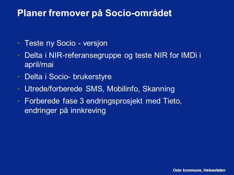 Oslo kommune, Helseetaten Planer fremover på Socio-området Teste ny Socio - versjon Delta i NIR-referansegruppe og teste NIR for IMDi i april/mai Delt