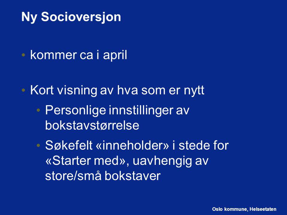 Oslo kommune, Helseetaten Ny Socioversjon kommer ca i april Kort visning av hva som er nytt Personlige innstillinger av bokstavstørrelse Søkefelt «inn