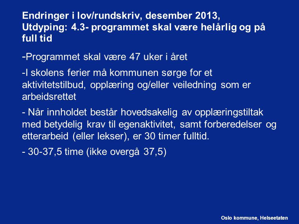 Oslo kommune, Helseetaten Endringer i lov/rundskriv, desember 2013, Utdyping: 4.3- programmet skal være helårlig og på full tid - Programmet skal være