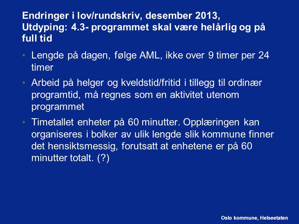 Oslo kommune, Helseetaten Endringer i lov/rundskriv, desember 2013, Utdyping: 4.3- programmet skal være helårlig og på full tid Lengde på dagen, følge
