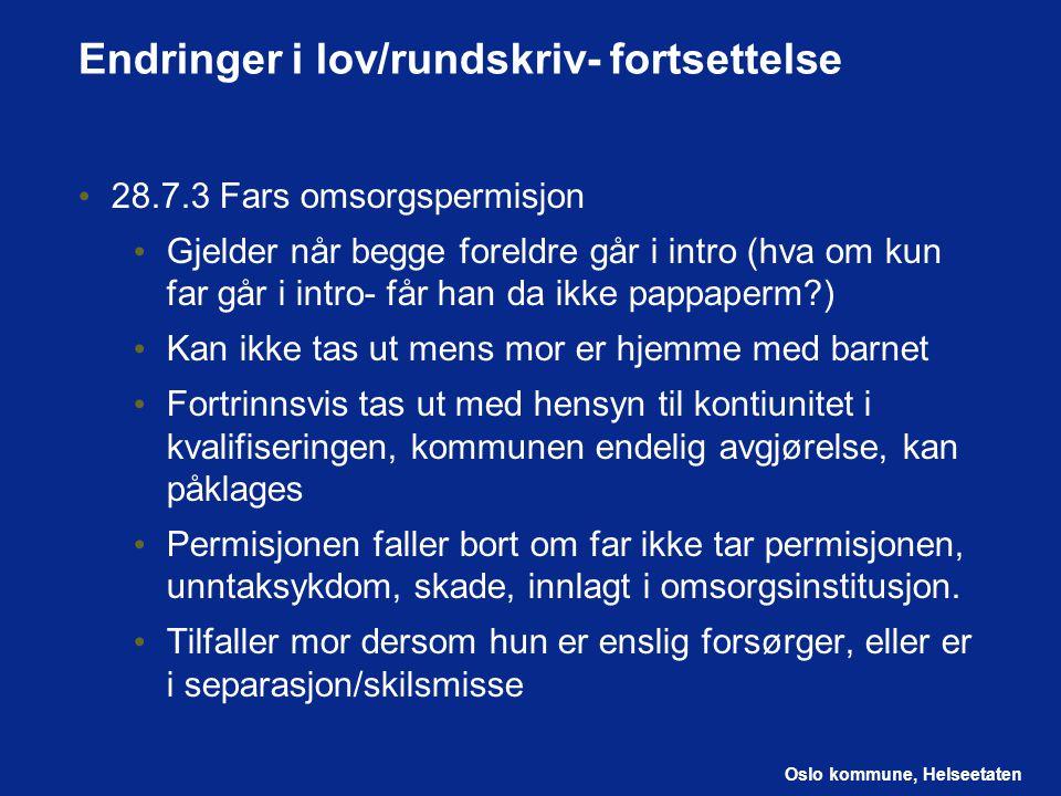Oslo kommune, Helseetaten Endringer i lov/rundskriv- fortsettelse 28.7.3 Fars omsorgspermisjon Gjelder når begge foreldre går i intro (hva om kun far
