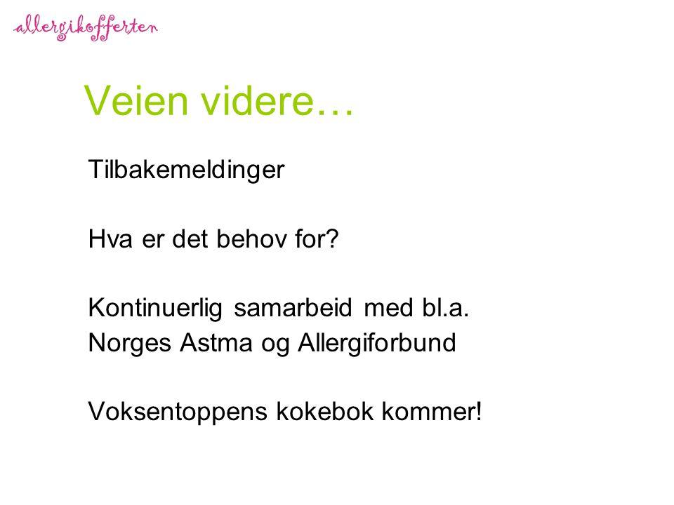 Veien videre… Tilbakemeldinger Hva er det behov for? Kontinuerlig samarbeid med bl.a. Norges Astma og Allergiforbund Voksentoppens kokebok kommer!