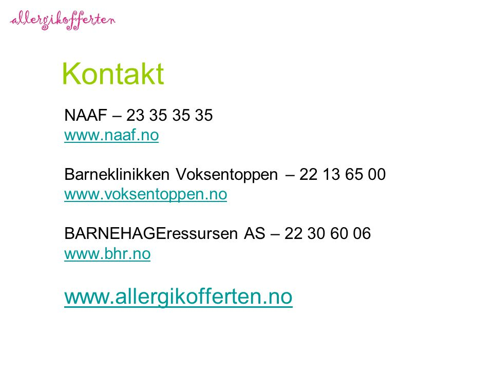 Kontakt NAAF – 23 35 35 35 www.naaf.no Barneklinikken Voksentoppen – 22 13 65 00 www.voksentoppen.no BARNEHAGEressursen AS – 22 30 60 06 www.bhr.no ww