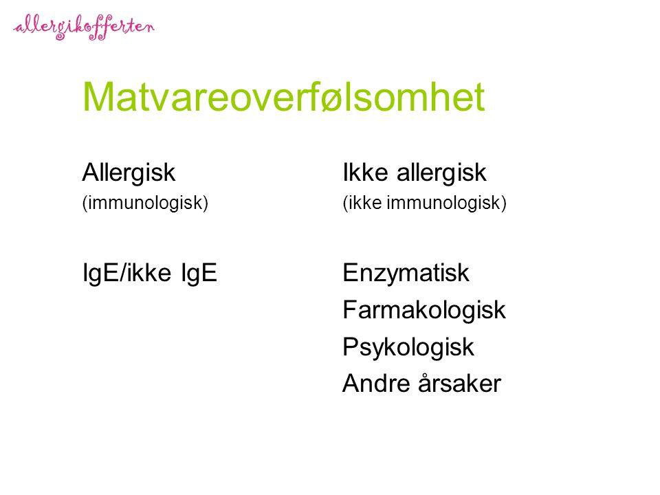Matvareoverfølsomhet Allergisk (immunologisk) IgE/ikke IgE Ikke allergisk (ikke immunologisk) Enzymatisk Farmakologisk Psykologisk Andre årsaker